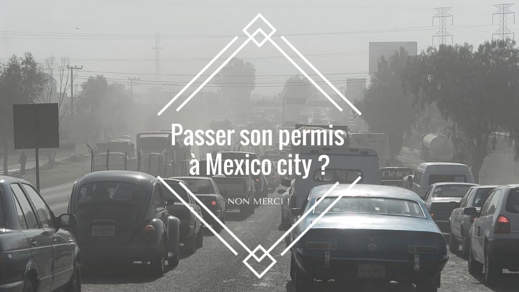 passer son permis mexico city non merci actus permis de conduire. Black Bedroom Furniture Sets. Home Design Ideas